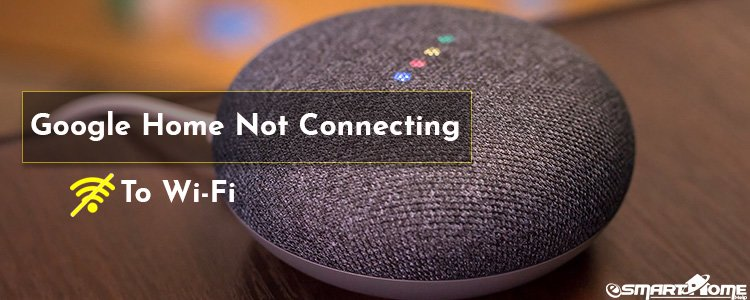 Google Home Wi-Fi not Connecting