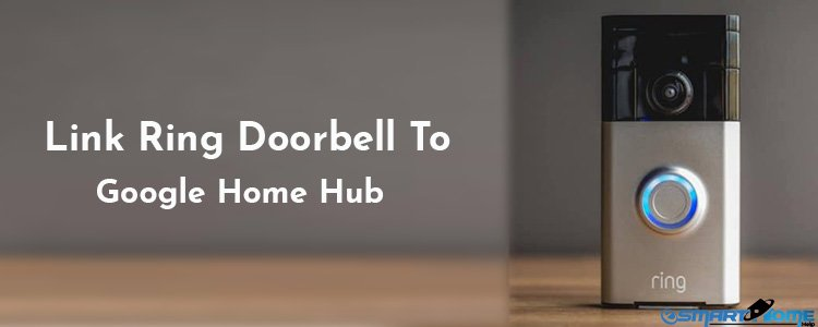 How to Link Ring Doorbell to Google Home Hub - Esmarthomehelp