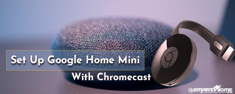 Setup Google Home Mini with Chromecast