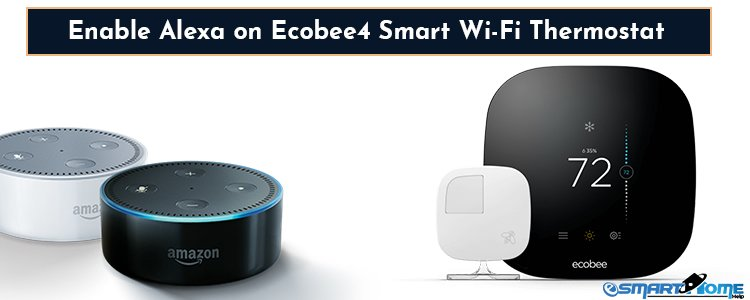 How to Enable Alexa on Ecobee4 Smart Wi-Fi Thermostat