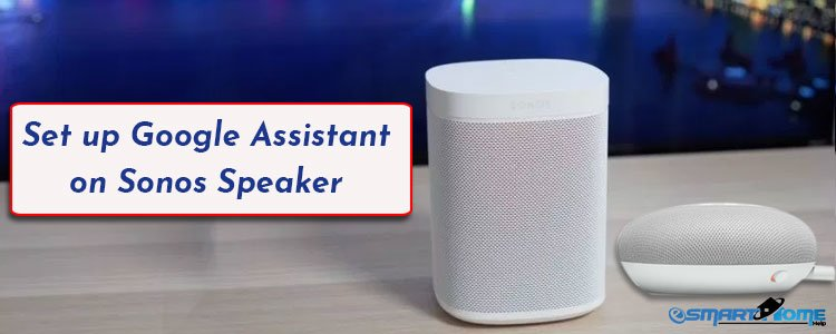 Setup Google Assistant on Sonos speaker