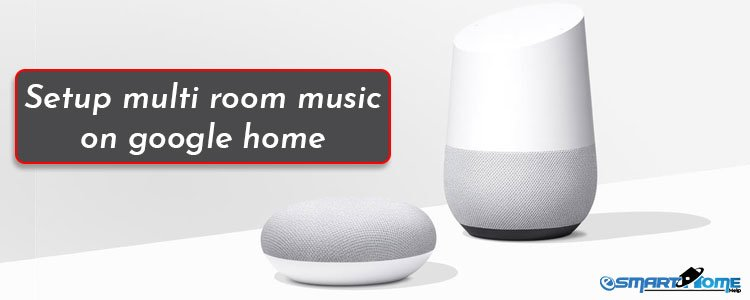 Setup Multi-Room Music on Google Home