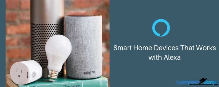 Smart Home Devices That Works with Alexa